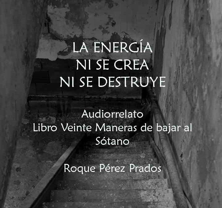 La Energía ni se crea ni se destruye (Audiorrelato)